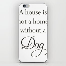 A House Is Not A Home Without A Dog iPhone Skin