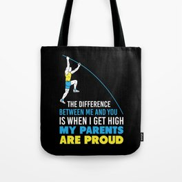 The Difference Between Me And You Is That When I Get High My Parents Are Proud Tote Bag