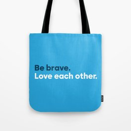 Be brave. Love each other. Tote Bag