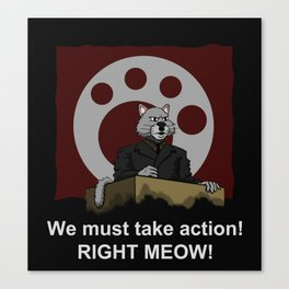 We Must Take Action RIGHT MEOW! Canvas Print
