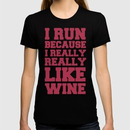 I LIKE TO RUN BECAUSE I REALLY REALLY LIKE WINE T-SHIRT T-shirt