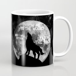 Throw me to the Wolves and i will return Leading the Pack Coffee Mug