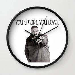 You Smart, You Loyal Wall Clock