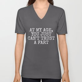 At My Age, You Just Can't Trust A Fart Unisex V-Neck