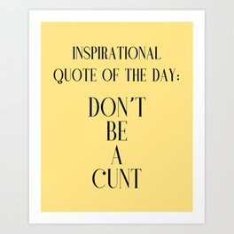 funny inspirational quote Art Print