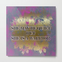 She May be Quiet but She is a Warrior Metal Print