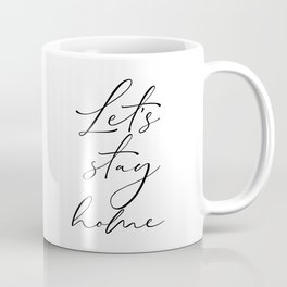 Let's Stay Home, Family Quote, Bedroom Sign, Family Quote, Printable Art Coffee Mug