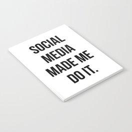 Social Media Made Me Do It Notebook