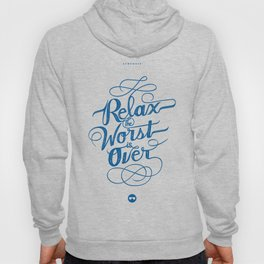 Relax the Worst Is over Hoody