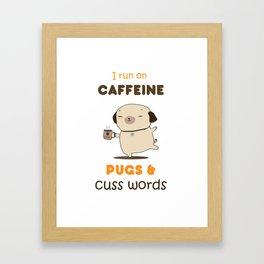 I run on caffeine, pugs and cuss words Framed Art Print
