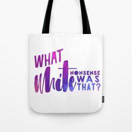 What White Nonsense Was That? Tote Bag