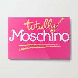 Totally Moschino Metal Print