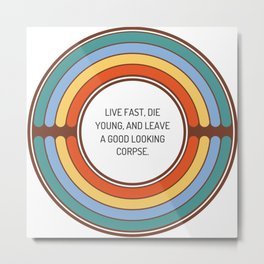 Live fast die young and leave a good looking corpse Metal Print