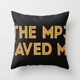 The Mp3 Saved Me Throw Pillow