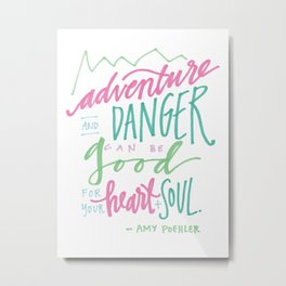 adventure and danger can be good for the heart and soul. Metal Print