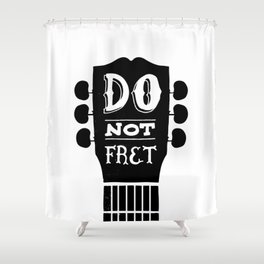 Do Not Fret Shower Curtain