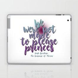 Not made to please princes | Leigh Bardugo Laptop & iPad Skin
