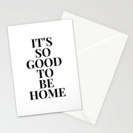 It's so good to be home Poster Stationery Cards