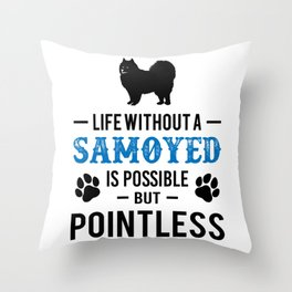 Life Without A Samoyed Is Possible But Pointless bw Throw Pillow