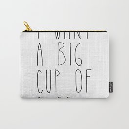 I want a big cup of coffee Quote Carry-All Pouch