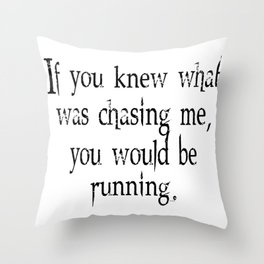 Knew What Was Chasing Me (black text) Throw Pillow