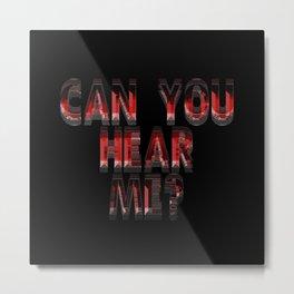 Can you hear me? Metal Print