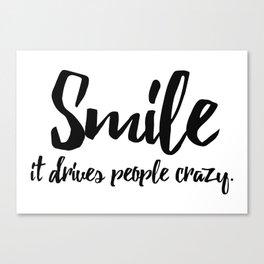 Smile. It drives people crazy Canvas Print