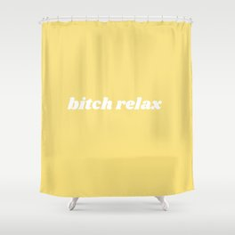 bitch relax Shower Curtain
