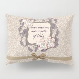 Sweet Dreams Are Made of This Pillow Sham
