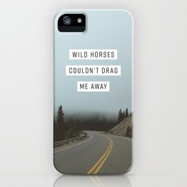 Wild Horses Couldn't Drag Me Away iPhone Case