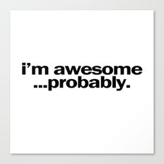 i'm awesome...probably. Canvas Print