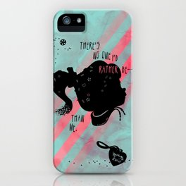 There's No One I'd Rather Be iPhone Case