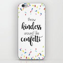 Throw Kindness Around Like Confetti - Quote Print iPhone Skin
