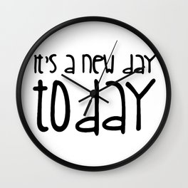It's a new day today Wall Clock