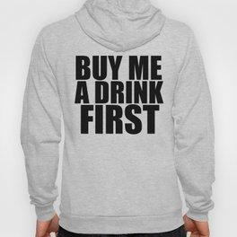 Buy Me A Drink First Hoody