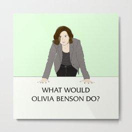 What Would Olivia Benson Do? Metal Print