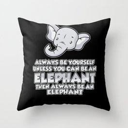 Always Be Yourself unless you can be an Elephant Throw Pillow