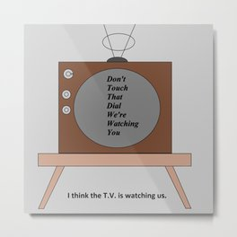 The T.V. is watching us Metal Print