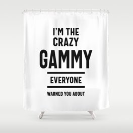 I'm The Crazy Gammy Everyone Warned You About Shower Curtain