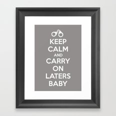 Keep calm and Carry on laters baby Framed Art Print