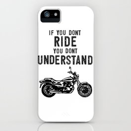 If You Don't Ride You Dont Understand Moto Biker Street Bike iPhone Case