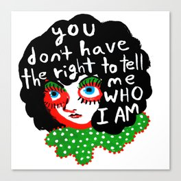 You don't have the right to tell me Who I Am Canvas Print