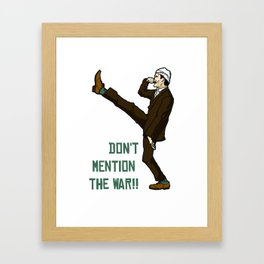 Don't Mention the War!! Framed Art Print