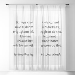 Martin Luther King Inspirational Quote - Darkness cannot drive out darkness - only light can do that Sheer Curtain