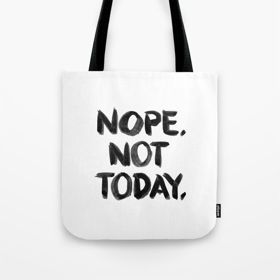 Nope. Not Today. [black lettering] Tote Bag