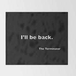 The Terminator quote Throw Blanket