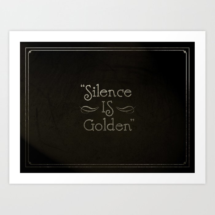 Silence is Golden Art Print
