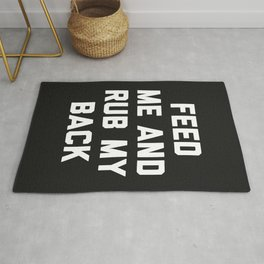 Feed Me Rub My Back Funny Quote Rug