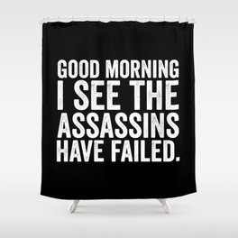 Good morning I see the assassins have failed Shower Curtain