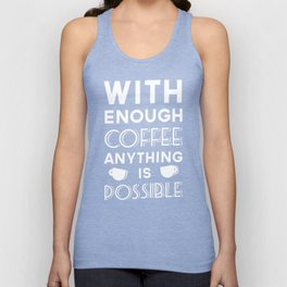 WITH ENOUGH COFFEE ANYTHING IS POSSIBLE T-SHIRT Unisex Tank Top